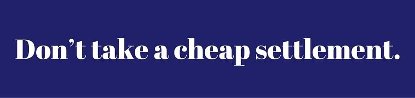Don't Take a Cheap Settlement.